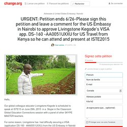 URGENT: Petition ends 6/26-Please sign this petition and leave a comment for the US Embassy in Nairobi to approve Livingstone Kegode's VISA app. DS-160 -AA0051UXXU for US Travel from Kenya so he can attend and present at ISTE2015