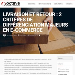 Livraison et Retour : 2 critères de différenciation majeurs en e-commerce