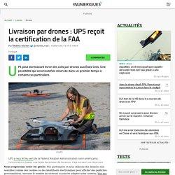 Livraison par drones : UPS reçoit la certification de la FAA