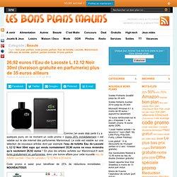 26 euros Eau de Lacoste L.12.12 Noir 30ml contre plus de 35 euros (livraison gratuite en parfumerie