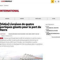 [Vidéo] Livraison de quatre portiques géants pour le port du Havre - Commerce