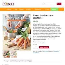 """Livre """"Cuisiner sans recette!"""" - SE-NOURRIR"""