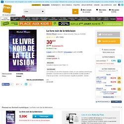 Le livre noir de la télévision - broché - Fnac.com - Michel Meyer - Livre ou ebook