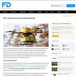 DHL veut aussi livrer ses colis par drone - Frenchdrone.fr - Site d'actualité sur les drones et UAV