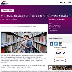 Trois livres à lire pour perfectionner votre français