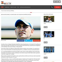Bowlers doing a good job, says Indian skipper Dhoni