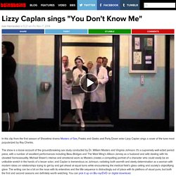 "Lizzy Caplan sings ""You Don't Know Me"""
