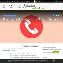 Xakata Android - Cómo grabar llamadas de teléfono en Android