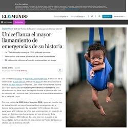 Unicef lanza el mayor llamamiento de emergencias de su historia