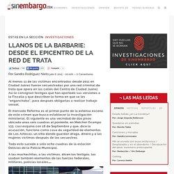 LLANOS DE LA BARBARIE: DESDE EL EPICENTRO DE LA RED DE TRATA