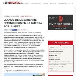 LLANOS DE LA BARBARIE: FEMINICIDIOS EN LA GUERRA POR JUÁREZ