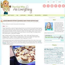 Loaded Mashed Potato Casserole and other Easter Ideas