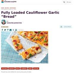 """Fully Loaded Cauliflower Garlic """"Bread"""""""