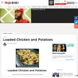 Loaded Chicken and Potatoes – Majic 102.1