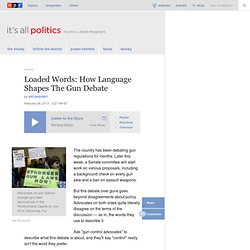 Loaded Words: How Language Shapes The Gun Debate : It's All Politics