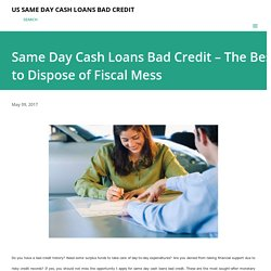 Same Day Cash Loans Bad Credit – The Best to Dispose of Fiscal Mess