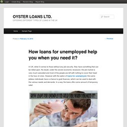 How loans for unemployed help you when you need it?