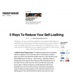 5 Ways To Reduce Your Self-Loathing
