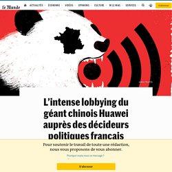 L'intense lobbying du géant chinois Huawei auprès des décideurs politiques français