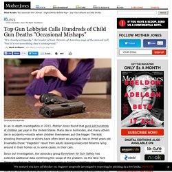 "Top Gun Lobbyist Calls Hundreds of Child Gun Deaths ""Occasional Mishaps"""