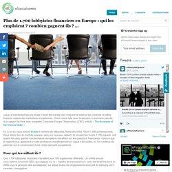 Plus de 1.700 lobbyistes financiers en Europe : qui les emploient ? combien gagnent-ils ? …