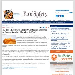 FOOD SAFETY MAGAZINE 27/10/16 EU Food Lobbyists Support Continued Presence of Cancer-Causing Chemical in Food
