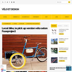 Local bike, le pick up version vélo selon Fuseproject