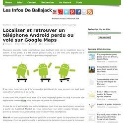 Localiser et retrouver un téléphone Android perdu ou volé sur Google Maps