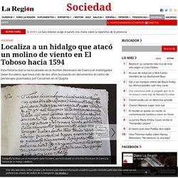 Localiza a un hidalgo que atacó un molino de viento en El Toboso hacia 1594 - Sociedad
