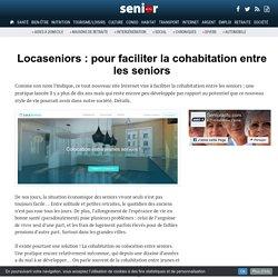 Locaseniors : pour faciliter la cohabitation entre les seniors - 09/01/17