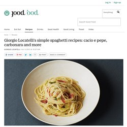 Giorgio Locatelli's simple spaghetti recipes: cacio e pepe, carbonara and more