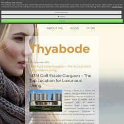 M3M Golf Estate Gurgaon – The Top Location for Luxurious Living - thyabode