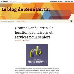 Groupe René Bertin : la location de maisons et services pour seniors