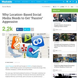 "Why Location-Based Social Media Needs to Get ""Passive"" Aggressive"