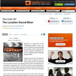 Film Craft 107: The Location Sound Mixer Video Tutorial