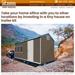 Take your home office with you to other locations by investing in a tiny house on trailer kit – Boss Tiny House