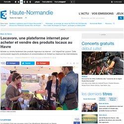 FRANCE 3 HAUTE NORMANDIE 25/04/15 Locavore, une plateforme internet pour acheter et vendre des produits locaux au Havre