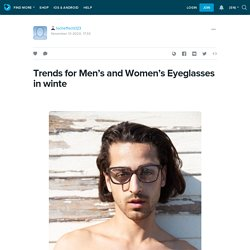 Trends for Men's and Women's Eyeglasses in winte: locheffects123 — LiveJournal