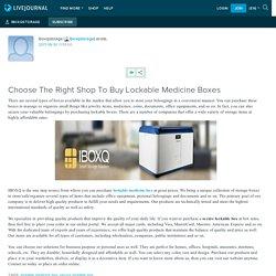 Choose The Right Shop To Buy Lockable Medicine Boxes: iboxqstorage