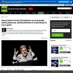 Slavoj Zizek's Covid-19 lockdown survival guide: Guilty pleasures, Valhalla Murders & pretending it's just a game — RT Op-ed