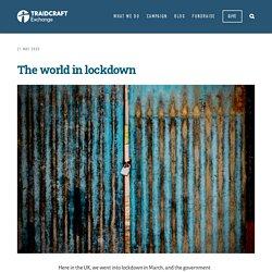The world in lockdown — Traidcraft Exchange