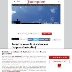 John Locke ou la résistance à l'oppression (vidéo)