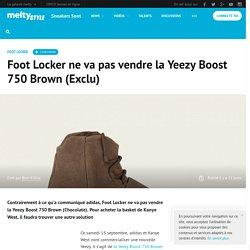 Foot Locker ne va pas vendre la Yeezy Boost 750 Brown (Exclu)