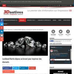 Lockheed Martin dépose un brevet pour imprimer des diamants