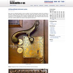 Locksmiths Blog & 10 Beautifully Intricate Locks