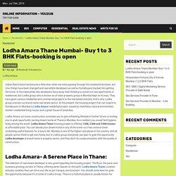 Lodha Amara Thane Mumbai- Buy 1 to 3 BHK Flats-booking is open
