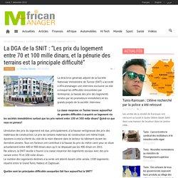 """La DGA de la SNIT : """"Les prix du logement entre 70 et 100 mille dinars, et la pénurie des terrains est la principale difficulté"""""""