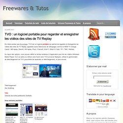 un logiciel portable pour regarder et enregistrer les vidéos des sites de TV Replay