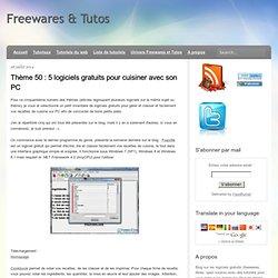 Thème 50 : 5 logiciels gratuits pour cuisiner avec son PC