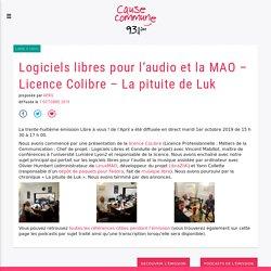 Logiciels libres pour l'audio et la MAO - Licence Colibre - La pituite de Luk ⋆ Cause Commune - Paris - 93.1 FM